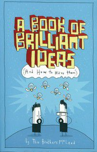 A Book of Brilliant Ideas and How to Have Them