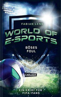 Böses Foul - World of E-Sports - Ein Krimi für FIFA-Fans